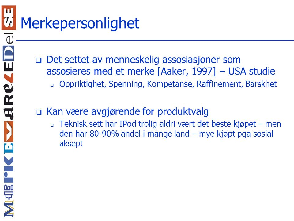 Merkepersonlighet Det settet av menneskelig assosiasjoner som assosieres med et merke [Aaker, 1997] – USA studie.